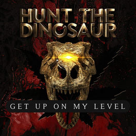 HUNT THE DINOSAUR - Get Up On My Level cover