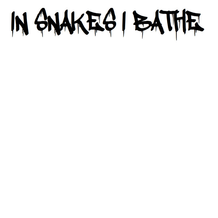 IN SNAKES I BATHE - My Mum Won't Let Me Go to Hardcore Shows Anymore in Case Some Dickhead Knocks My Teeth Out cover