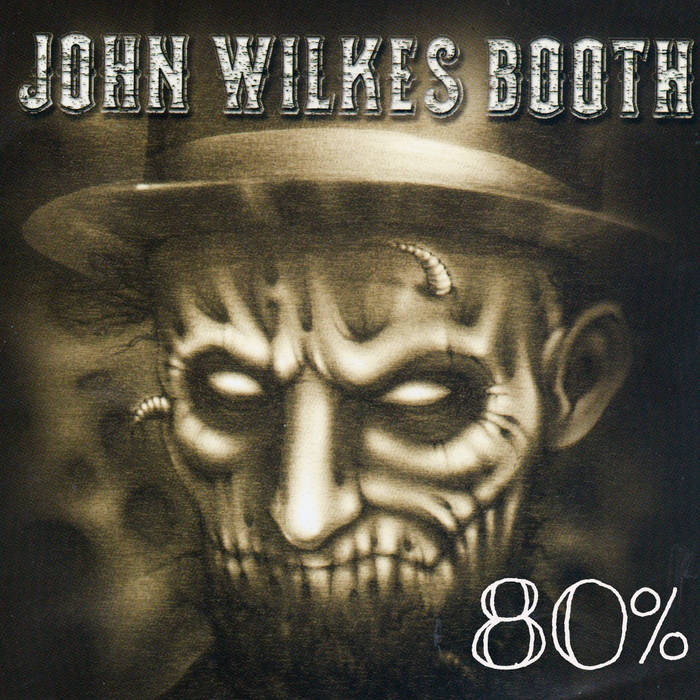 JOHN WILKES BOOTH - 80​%​- Assorted Songs 2010​-​2015 cover
