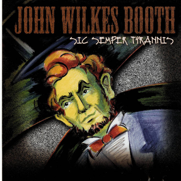JOHN WILKES BOOTH - Sic Semper Tyrannis cover