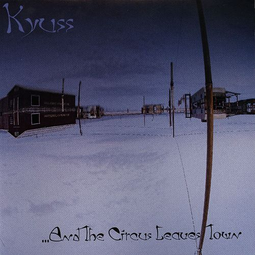 KYUSS - ...And The Circus Leaves Town cover