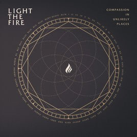 LIGHT THE FIRE - Compassion In Unlikely Places cover