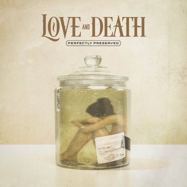 LOVE AND DEATH - Perfectly Preserved cover