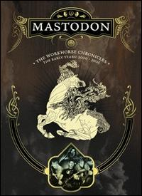 MASTODON - The Workhorse Chronicles: The Early Years 2000-2005 cover
