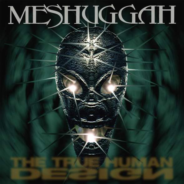 MESHUGGAH - The True Human Design cover