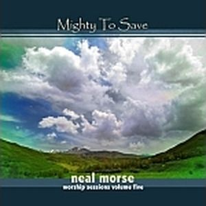 NEAL MORSE - Mighty to Save (Worship Sessions Volume 5) cover
