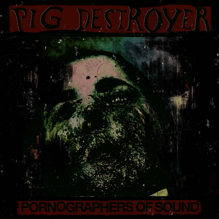 PIG DESTROYER - Pornographers Of Sound: Live In NYC cover