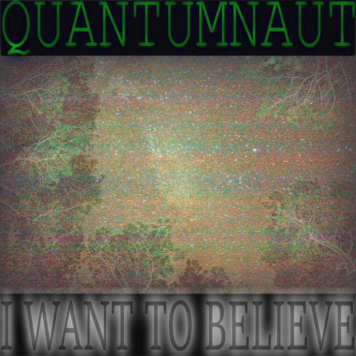 QUANTUMNAUT - I Want To Believe cover