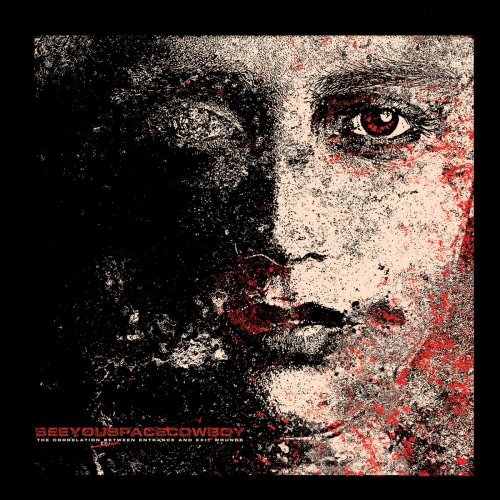 SEEYOUSPACECOWBOY... - The Correlation Between Entrance And Exit Wounds cover