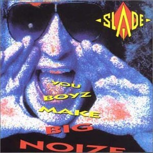 SLADE - You Boyz Make Big Noize cover