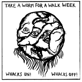 TAKE A WORM FOR A WALK WEEK - Whacks On! Whacks Off! cover