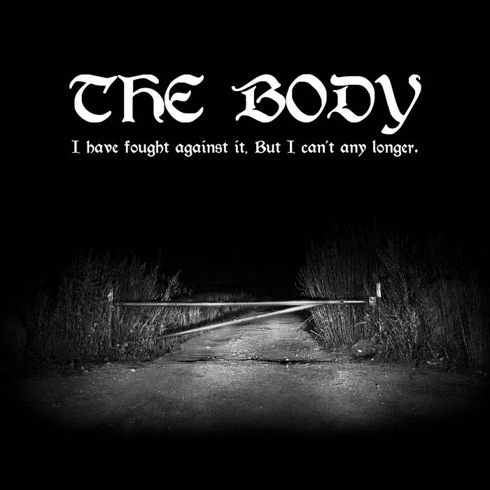 THE BODY - I Have Fought Against It, But I Can't Any Longer. cover