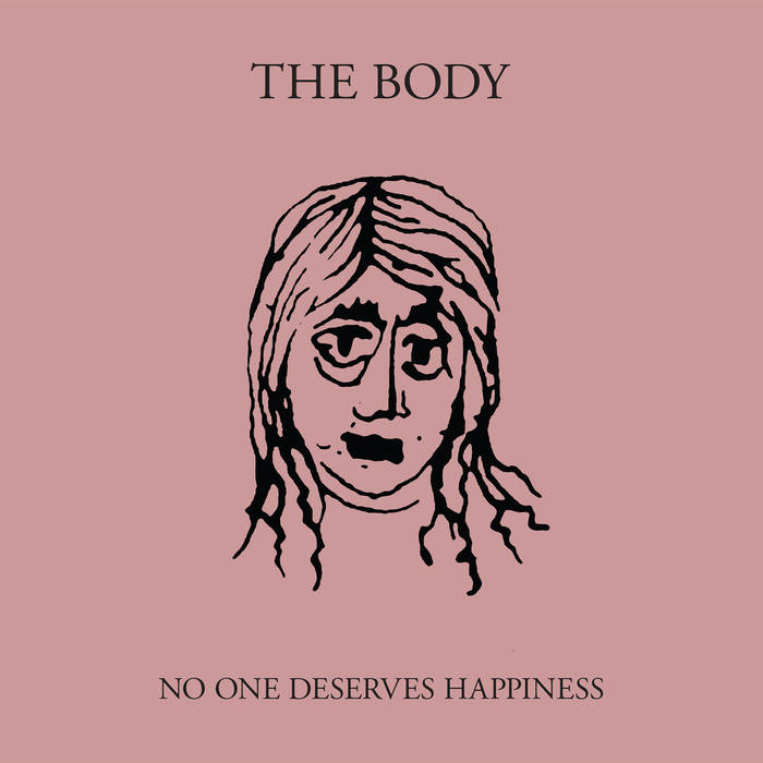 THE BODY - No One Deserves Happiness cover
