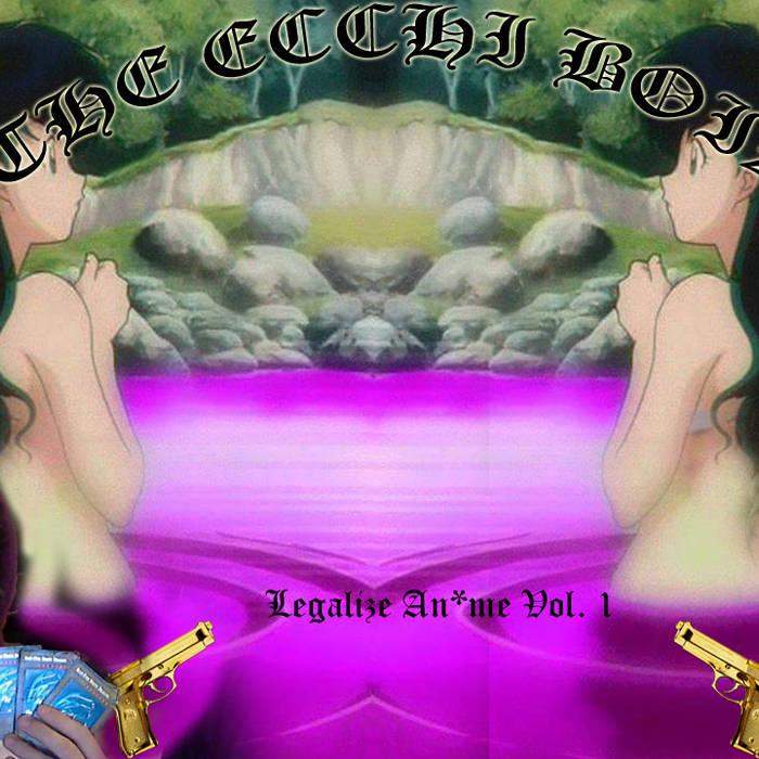 THE ECCHI BOIZ - Legalize An*me Vol. 1 cover