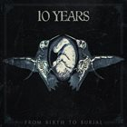 10 YEARS From Birth to Burial album cover