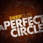 A PERFECT CIRCLE Deep Cuts album cover
