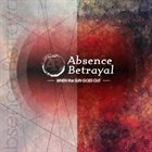 ABSENCE BETRAYAL When The Sun Goes Out album cover