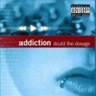ADDICTION CREW Doubt the Dosage (as Addiction) album cover