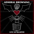ADMIRAL BROWNING Give No Quarter album cover