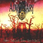 ADVERSARY We Must Be in Hell album cover