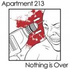 APARTMENT 213 Apartment 213 / Nothing Is Over album cover