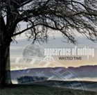 APPEARANCE OF NOTHING Wasted Time album cover