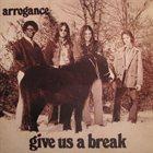 ARROGANCE Give Us a Break album cover