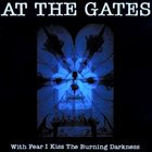 AT THE GATES With Fear I Kiss the Burning Darkness album cover