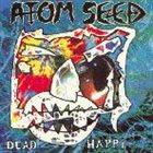 ATOM SEED Dead Happy album cover