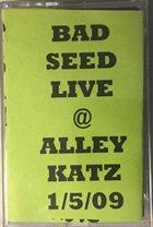 BAD SEED Live @ Alley Katz 1/5/09 album cover