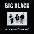 BIG BLACK Talk About
