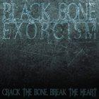 BLACK BONE EXORCISM Crack The Bone, Break The Heart album cover