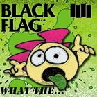 BLACK FLAG What The... album cover