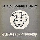 BLACK MARKET BABY Senseless Offerings album cover