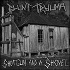 BLUNT TRAUMA Shotgun And A Shovel album cover