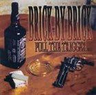 BRICK BY BRICK Pull The Trigger album cover