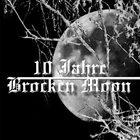 BROCKEN MOON 10 Jahre Brocken Moon album cover
