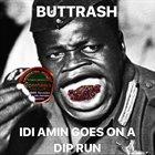 BUTTRASH Idi Amin Goes On A Dip Run album cover