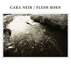 CARA NEIR Cara Neir / Flesh Born album cover
