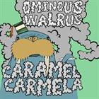 CARAMEL CARMELA Ominous Walrus album cover