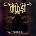 CARRY YOUR GHOST Decisions album cover