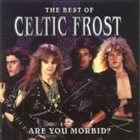 CELTIC FROST Are You Morbid? album cover