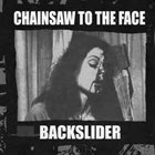 CHAINSAW TO THE FACE Backslider / Chainsaw To The Face album cover