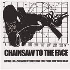 CHAINSAW TO THE FACE Chainsaw To The Face (2009) album cover