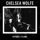 CHELSEA WOLFE Hypnos / Flame album cover