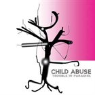 CHILD ABUSE Trouble In Paradise album cover