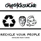 CHOPSTICK SUICIDE Recyle Your People album cover