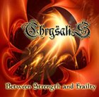 CHRYSALIS Between Strength and Frailty album cover