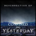 CONFINED BY YESTERDAY Resurrection EP album cover
