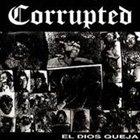 CORRUPTED El Dios Queja album cover